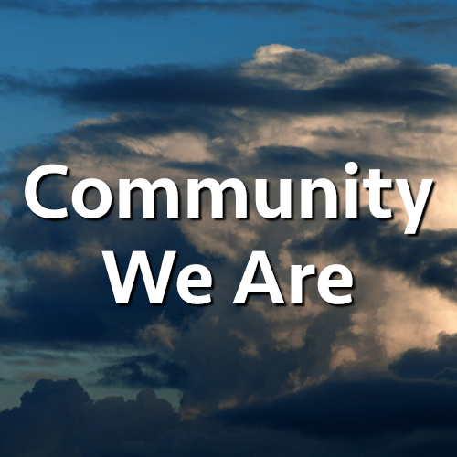 Community We Are - Community collaborations have never been more important!